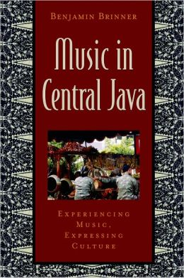 Music in Central Java: Experiencing Music, Expressing Culture Includes CD