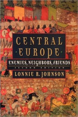 Central Europe: Enemies, Neighbors, Friends