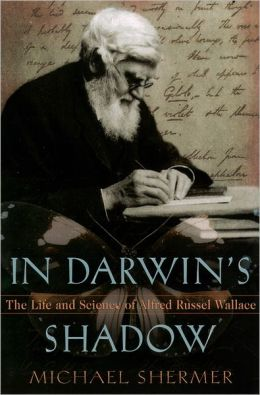 In Darwin's Shadow: The Life and Science of Alfred Russel Wallace - A Biographical Study on the Psychology of History