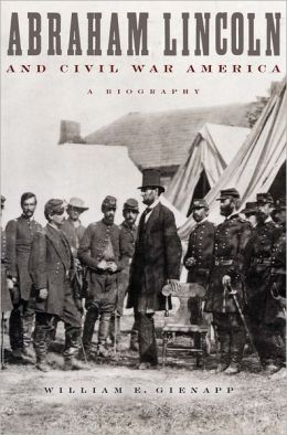 Abraham Lincoln and Civil War America: A Biography