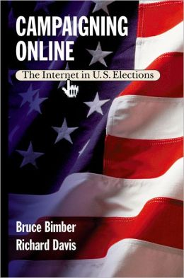 Campaigning Online: The Internet in U. S. Elections