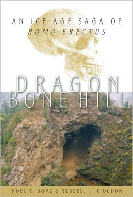 Dragon Bone Hill: An Ice-Age Saga of Homo Erectus