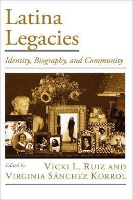 Latina Legacies: Identity, Biography, and Community