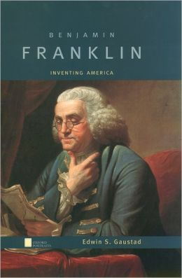 Benjamin Franklin: Inventing America ( Oxford Portraits Series)