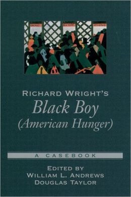 Richard Wright's Black Boy (American Hunger) (Casebooks in Criticism Series)
