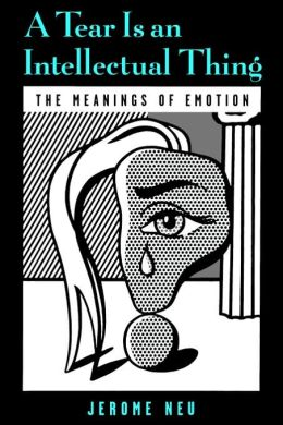 Tear Is an Intellectual Thing: The Meanings of Emotion