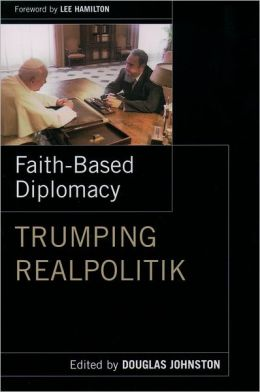Faith-Based Diplomacy: Trumping Realpolitik