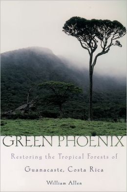 Green Phoenix: Restoring the Tropical Forests of Guanacaste, Costa Rica