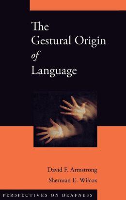 The Gestural Origin of Language