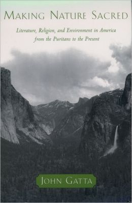 Making Nature Sacred: Literature, Religion, and the Environment in America from the Puritans to the Present