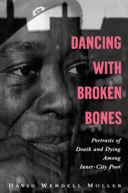 Dancing with Broken Bones: Portraits of Death and Dying among Inner-City Poor