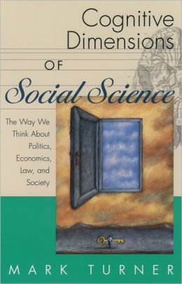 Cognitive Dimensions of Social Science: The Way We Think about Politics, Economics, Law, and Society