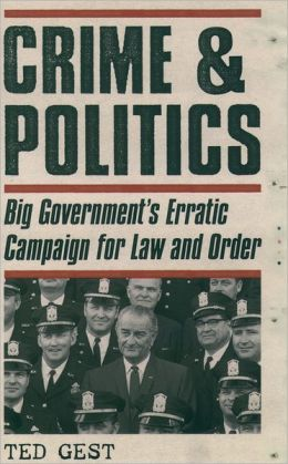 Crime and Politics: Big Government's Erratic Campaign for Law and Order