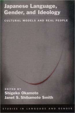 Japanese Language, Gender, and Ideology: Cultural Models and Real People