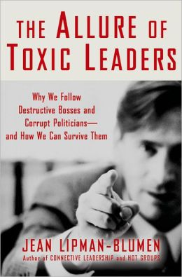 Allure of Toxic Leaders: Why We Follow Destructive Bosses and Corrupt Politicians - and How We Can Survive Them