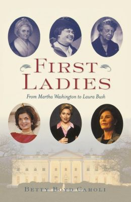 First Ladies: From Martha Washington to Laura Bush