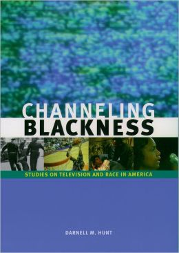 Channeling Blackness: Studies on Television and Race in America