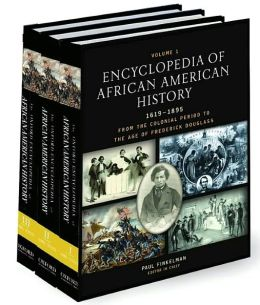 Encyclopedia of African American History, 1619-1895: From the Colonial Period to the Age of Frederick Douglass Three-volume set
