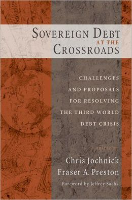Sovereign Debt at the Crossroads: Challenges and Proposals for Resolving the Third World Debt Crisis