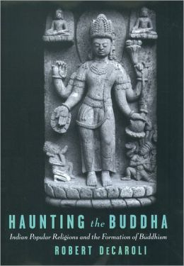Haunting the Buddha: Indian Popular Religion and the Formation of Buddhism
