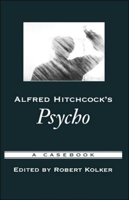 Alfred Hitchcock's Psycho: A Casebook
