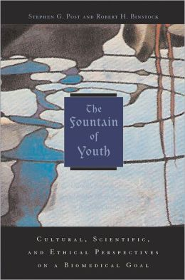 The Fountain of Youth: Cultural, Scientific, and Ethical Perspectives on a Biomedical Goal