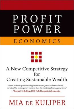 Profit Power Economics: New Competitive Strategy for Creating Sustainable Wealth