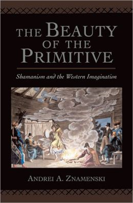 The Beauty of the Primitive: Shamanism and Western Imagination