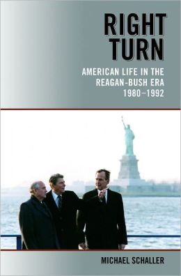Right Turn: American Life in the Reagan-Bush Era, 1980-1992