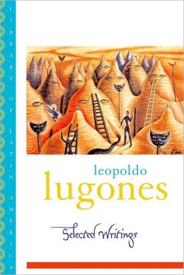 Leopold Lugones--Selected Writings