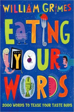 Eating Your Words: 2000 Words To Tease Your Taste Buds