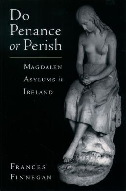 Do Penance or Perish: Magdalen Asylums in Ireland