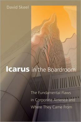 Icarus in the Boardroom: The Fundamental Flaws in Corporate America and Where They Came From (Law and Current Affairs Masters Series)