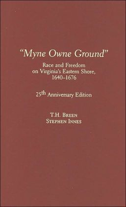Myne Owne Ground: Race and Freedom on Virginia's Eastern Shore, 1640-1676