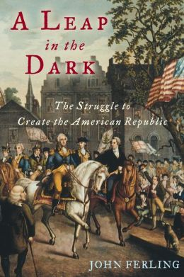 Leap in the Dark: The Struggle to Create the American Republic