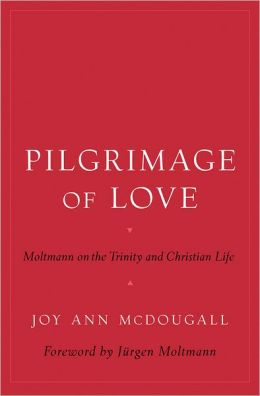 Pilgrimage of Love: Moltmann on the Trinity and Christian Life