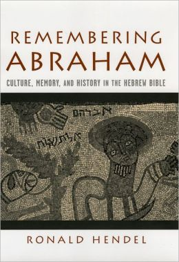 Remembering Abraham: Culture, Memory, and History in the Hebrew Bible