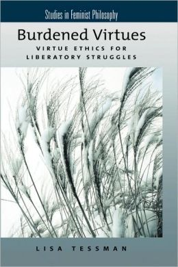 Burdened Virtues: Virtue Ethics for Liberatory Struggles