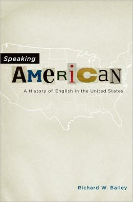 Speaking American: A History of English in the United States