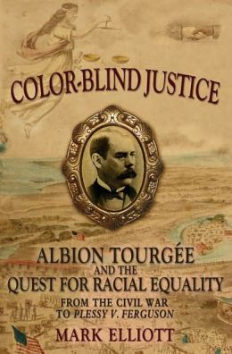 Color-Blind Justice: Albion Tourgi'Ae and the Quest for Racial Equality from the Civil War to Plessy v. Ferguson