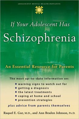 If Your Adolescent Has Schizophrenia: An Essential Resource for Parents (The Annenberg foundation Trust at Sunnylands Adolescent Mental Health Initiative)
