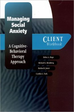 Managing Social Anxiety: A Cognitive-Behavioral Therapy Approach Client Workbook