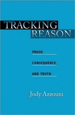 Tracking Reason: Proof, Consequence, and Truth