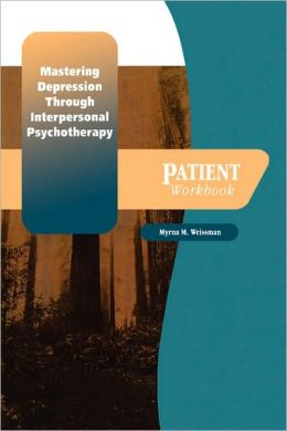 Mastering Depression Through Interpersonal Psychotherapy: Patient Workbook