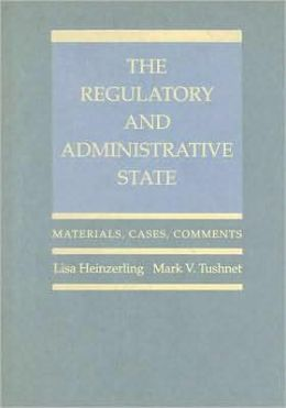 The Regulatory and Administrative State: Materials, Cases, Comments