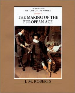 The Illustrated History of the World: The Making of the European Age