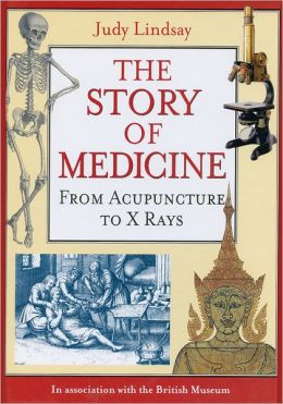 The Story of Medicine: From Acupuncture to X Rays
