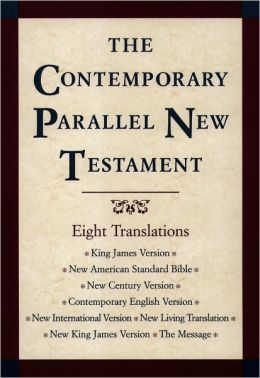 Contemporary Parallel New Testament: King James Version, New American Standard Bible Update, New Century Version, Contemporary English Version, New International Version, New Living Translation, New King James Version, The Message