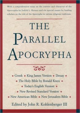 The Parallel Apocrypha: Greek Text, King James Version, Douay Old Testament, The Holy Bible by Ronald Knox, Today's English Version, New Revised Standard Version, New American Bible, New Jerusalem Bible