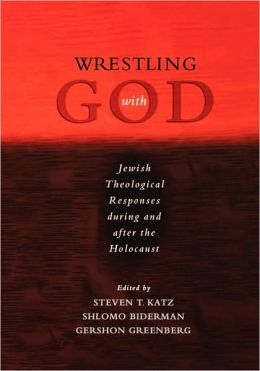Wrestling with God: Jewish Responses During and after the Holocaust